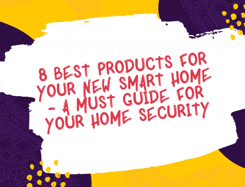 8 Best Products For Your New Smart Home – A Must Guide For Your Home Security